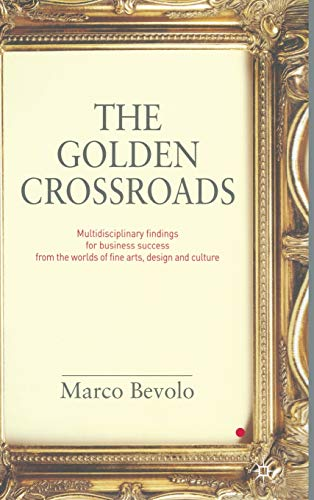 9780230224186: The Golden Crossroads: Multidisciplinary Findings for Business Success from the Worlds of Fine Arts, Design and Culture