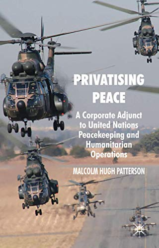 9780230224254: Privatising Peace: A Corporate Adjunct to United Nations Peacekeeping and Humanitarian Operations