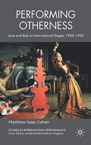 9780230224629: Performing Otherness: Java and Bali on International Stages, 1905-1952