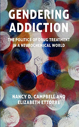9780230228559: Gendering Addiction: The Politics of Drug Treatment in a Neurochemical World