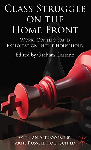 Class Struggle On The Homefront: Work, Conflict, And Exploitation In The Household