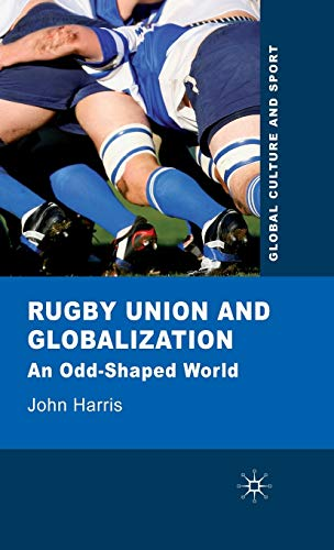 9780230229310: Rugby Union and Globalization: An Odd-Shaped World