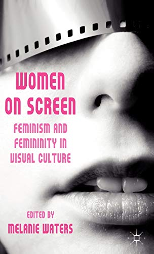 9780230229655: Women on Screen: Feminism and Femininity in Visual Culture