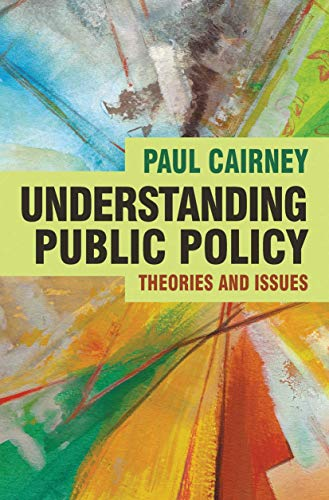 Understanding Public Policy: Theories and Issues: Cairney, Prof Paul