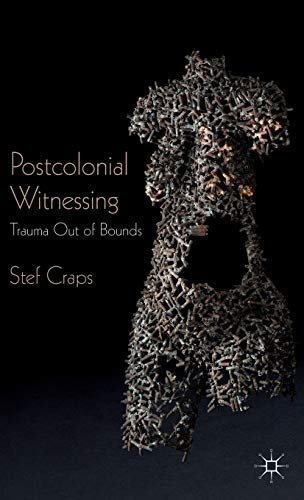 Postcolonial Witnessing: Trauma Out of Bounds: Stef Craps