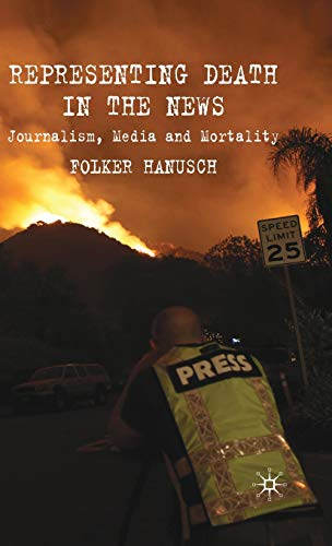 9780230230460: Representing Death in the News: Journalism, Media and Mortality