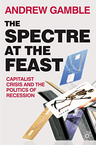 9780230230743: The Spectre at the Feast: Capitalist Crisis and the Politics of Recession