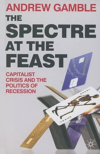 9780230230750: The Spectre at the Feast: Capitalist Crisis and the Politics of Recession