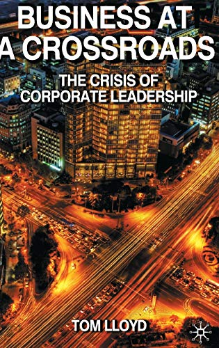 Business at a Crossroads: The Crisis of Corporate Leadership: Lloyd, Tom