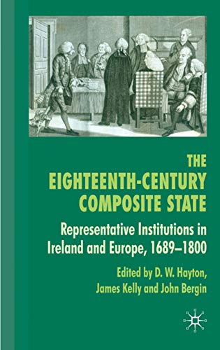 The Eighteenth-Century Composite State: Representative Institutions in Ireland and Europe, 1689-...