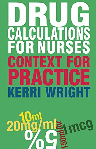 Drug Calculations for Nurses: Context for Practice: Kerri Wright