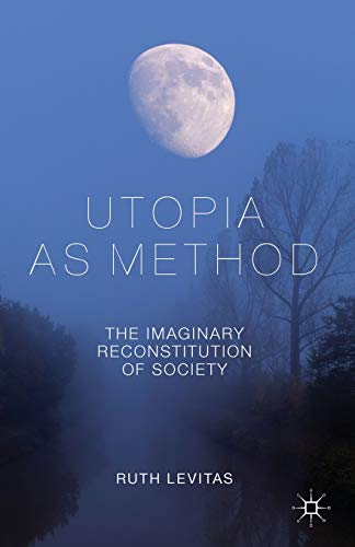 9780230231979: Utopia as Method: The Imaginary Reconstitution of Society