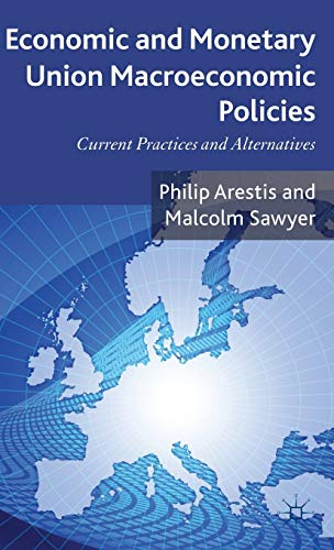 Economic and Monetary Union Macroeconomic Policies: Current Practices and Alternatives: Arestis, ...