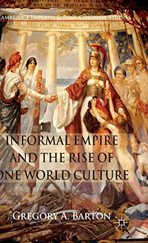9780230232341: Informal Empire and the Rise of One World Culture