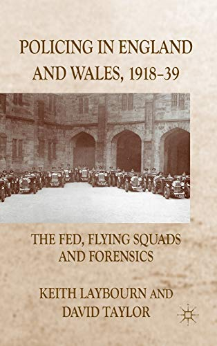 Policing in England and Wales, 1918-39: The Fed, Flying Squads and Forensics (0230232450) by K. Laybourn; D. Taylor