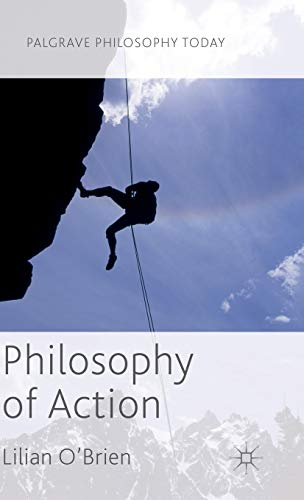 Philosophy of Action (Palgrave Philosophy Today): O'Brien, Dr Lilian