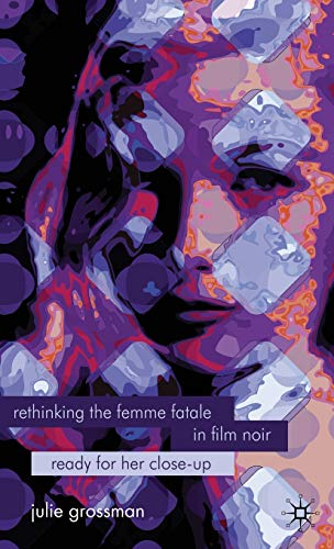 9780230233287: Rethinking the Femme Fatale in Film Noir: Ready for Her Close-Up