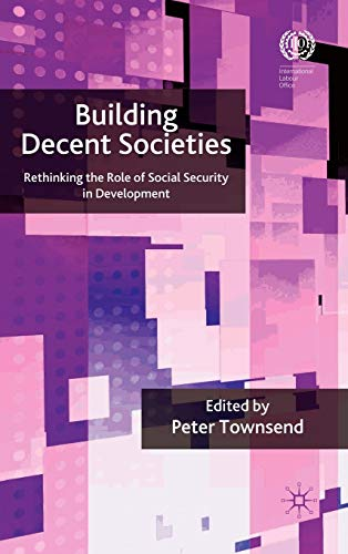 Building Decent Societies: Rethinking the Role of Social Security in Development: Peter Townsend
