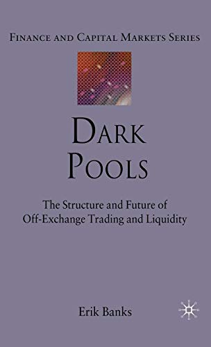 9780230238107: Dark Pools: The Structure and Future of Off-Exchange Trading and Liquidity (Finance and Capital Markets Series)