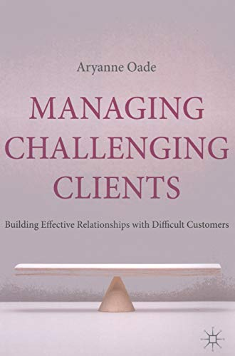 9780230238428: Managing Challenging Clients: Building Effective Relationships with Difficult Customers