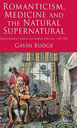 9780230238466: Romanticism, Medicine and the Natural Supernatural: Transcendent Vision and Bodily Spectres, 1789-1852