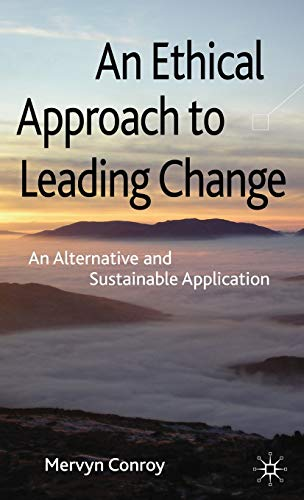 9780230238473: An Ethical Approach to Leading Change: An Alternative and Sustainable Application