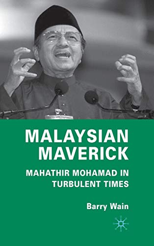 9780230238732: Malaysian Maverick: Mahathir Mohamad in Turbulent Times (Critical Studies of the Asia-Pacific)