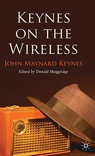 Keynes on the Wireless 9780230239166 This book brings together John Maynard Keynes' infamous BBC wireless broadcasts, specially selected from the Royal Economic Society edition of Keynes' Collected Writings . With an introduction by Donald Moggridge, this unique anthology provides an insight into Keynes' influence and legendary contribution to economics, which still resonates today.