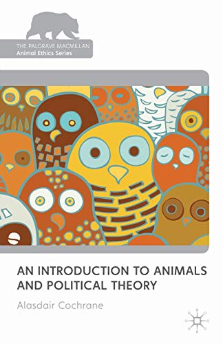 9780230239265: An Introduction to Animals and Political Theory (The Palgrave Macmillan Animal Ethics Series)