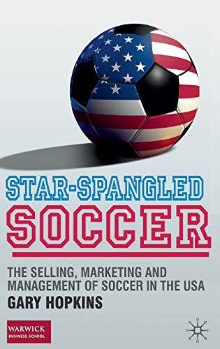 9780230239739: Star-Spangled Soccer: The Selling, Marketing and Management of Soccer in the USA