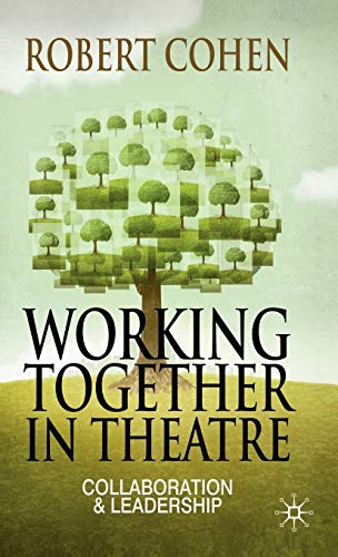 Working Together in Theatre: Collaboration and Leadership: Cohen, Professor Robert