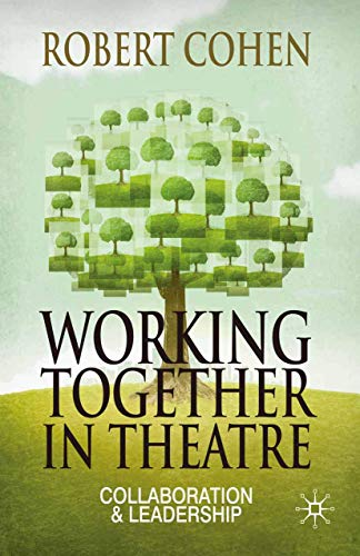 Working Together in Theatre: Collaboration and Leadership: Cohen, Robert