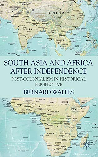 9780230239838: South Asia and Africa After Independence: Post-colonialism in Historical Perspective
