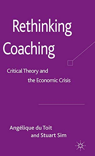 9780230240544: Rethinking Coaching: Critical Theory and the Economic Crisis