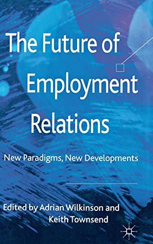 9780230240940: The Future of Employment Relations: New Paradigms, New Developments