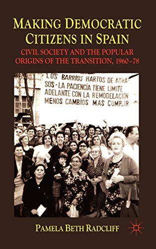 Making Democratic Citizens in Spain: Civil Society and the Popular Origins of the Transition, 1960-...