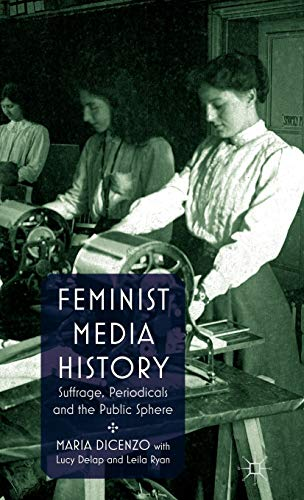 9780230241268: Feminist Media History: Suffrage, Periodicals and the Public Sphere