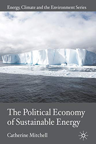 The Political Economy of Sustainable Energy Energy, Climate and the Environment: Catherine Mitchell