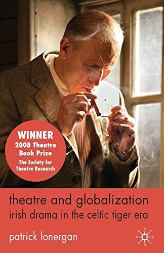 9780230241916: Theatre and Globalization: Irish Drama in the Celtic Tiger Era