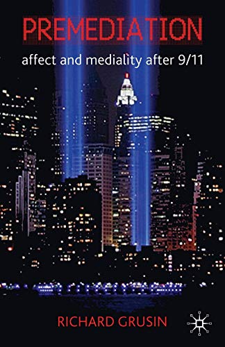 Premediation: Affect and Mediality After 9/11 (9780230242524) by Richard Grusin