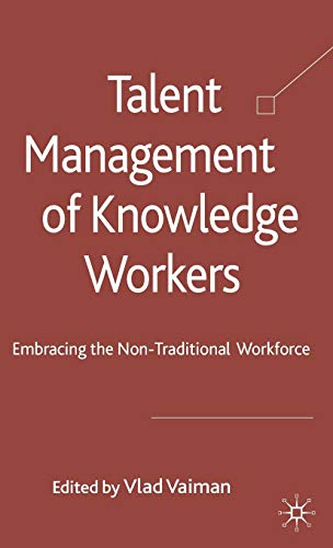 Talent Management of Knowledge Workers: Embracing the Non-Traditional Workforce: Dr R. A Bergemann