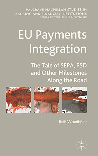 9780230243477: EU Payments Integration: The Tale of SEPA, PSD and Other Milestones Along the Road