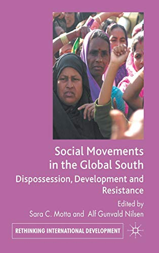 Social Movements in the Global South: Dispossession, Development and Resistance (Rethinking ...