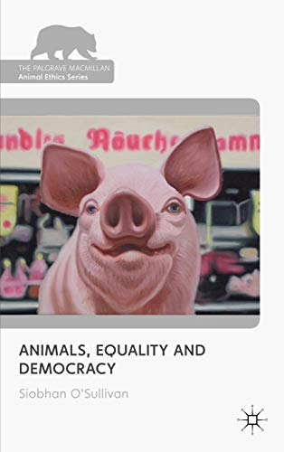 9780230243873: Animals, Equality and Democracy (The Palgrave Macmillan Animal Ethics Series)