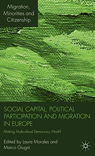 9780230244160: Social Capital, Political Participation and Migration in Europe: Making Multicultural Democracy Work? (Migration Minorities and Citizenship)