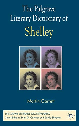 The Palgrave Literary Dictionary of Shelley (Palgrave Literary Dictionaries): Garrett, Martin