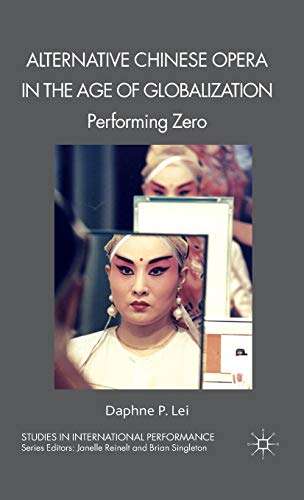 Alternative Chinese Opera in the Age of Globalization: Performing Zero (Studies in International ...