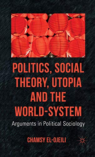 Politics, Social Theory, Utopia and the World-System Arguments in Political Sociology: Chamsy ...
