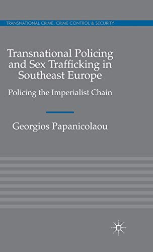 9780230246126: Transnational Policing and Sex Trafficking in Southeast Europe: Policing the Imperialist Chain (Transnational Crime, Crime Control and Security)