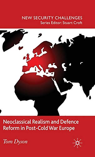 Neoclassical Realism and Defence Reform in Post-Cold War Europe (New Security Challenges): Tom ...